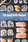 The Sushi Rolls Recipes: Homemade Sushi You Can Try: Impressive Sushi Rolls Cover Image