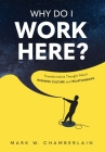 Why Do I Work Here?: Transformative Thought About Business Culture And Relationships Cover Image
