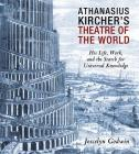 Athanasius Kircher's Theatre of the World: His Life, Work, and the Search for Universal Knowledge Cover Image