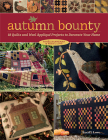 Autumn Bounty: 18 Quilts and Wool Appliqué Projects to Decorate Your Home Cover Image