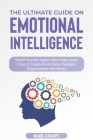 The Ultimate Guide on Emotional Intelligence: Shield Yourself Against Narcissists, Learn How to Create Emotionally Intelligent Organizations and More! Cover Image