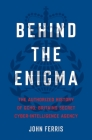 Behind the Enigma: The Authorized History of GCHQ, Britain's Secret Cyber-Intelligence Agency Cover Image
