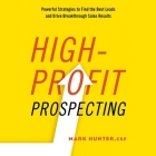 High-Profit Prospecting Lib/E: Powerful Strategies to Find the Best Leads and Drive Breakthrough Sales Results Cover Image