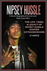 Nipsey Hussle A Secret Biography of an Icon and West Coast Hero: The Life, Times, and Legacy of Nipsey Hussle Rapper Extraordinaire Cover Image
