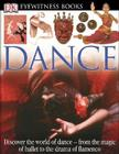 DK Eyewitness Books: Dance: Discover the World of Dance from the Magic of Ballet to the Drama of Flamenco Cover Image