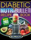 Nutribullet Diabetic Recipe Book: 200 Nutribullet Diabetic Friendly Ultra Low Carb Delicious and Nutritious Blast and Smoothie Recipes Cover Image