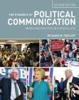 The Dynamics of Political Communication: Media and Politics in a Digital Age Cover Image