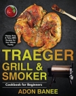 Traeger Grill & Smoker Cookbook for Beginners Cover Image