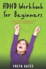 ADHD Workbook for Beginners: A Practical Approach to Mindful Parenting Cover Image