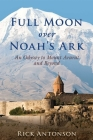 Full Moon over Noah's Ark: An Odyssey to Mount Ararat and Beyond Cover Image