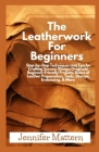 The Leatherwork For Beginners: Step-by-Step Techniques and Tips for Crafting Success (Design Originals) Beginner-Friendly Projects, Basics of Leather Cover Image