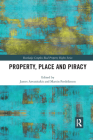 Property, Place and Piracy (Routledge Complex Real Property Rights) Cover Image