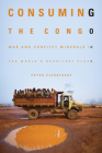Consuming the Congo: War and Conflict Minerals in the World's Deadliest Place Cover Image