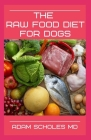 The Raw Food Diet for Dogs: All You Need To Know About Raw Food Diet for Dogs Cover Image