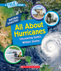 All About Hurricanes (A True Book: Natural Disasters) (A True Book (Relaunch)) Cover Image