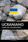Livro de Vocabulário Ucraniano: Uma Abordagem Focada Em Tópicos Cover Image