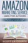Amazon Marketing Service (AMS) for Authors: An Indie Authors Guide to Book Promotion Cover Image