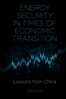 Energy Security in Times of Economic Transition: Lessons from China Cover Image