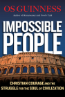 Impossible People: Christian Courage and the Struggle for the Soul of Civilization Cover Image