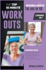 The Top 15-Minute Workouts for Women Above the Age of 60 [2 Books 1]: Improve Your Physical Condition with the Best Therapeutic Movements to Improve C (Healthy Living #5) Cover Image