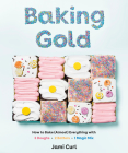Baking Gold: How to Bake (Almost) Everything with 3 Doughs, 2 Batters, and 1 Magic Mix Cover Image