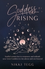 Goddess Rising: Soulful connection to empower and unleash your inner Goddess to rise above and see beyond Cover Image