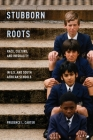 Stubborn Roots: Race, Culture, and Inequality in U.S. and South African Schools Cover Image