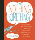 Is Nothing Something?: Kids' Questions and Zen Answers About Life, Death, Family, Friendship, and Everything in Between Cover Image