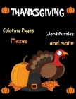 Thanksgiving, Coloring Pages, -Word Puzzles, Mazes, and more: Thanksgiving Activity Book: Coloring Pages, Word Puzzles, Mazes, and More!-Unique Design Cover Image