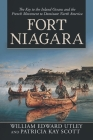 Fort Niagara: The Key to the Inland Oceans and the French Movement to Dominate North America Cover Image