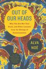 Out of Our Heads: Why You Are Not Your Brain, and Other Lessons from the Biology of Consciousness Cover Image