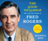 The Good Neighbor (Library Edition): The Life and Work of Fred Rogers Cover Image
