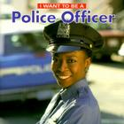 I Want to Be a Police Officer (I Want to Be (Firefly Paperback)) Cover Image