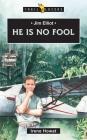 Jim Elliot: He Is No Fool (Trail Blazers) Cover Image