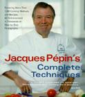 Jacques Pepin's Complete Techniques: More Than 1,000 Preparations and Recipes, All Demonstrated in Thousands of Step-By-Step Pho Cover Image