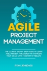 Agile Project Management: The Ultimate Step By Step Guide to Learn Agile Project Management to Complete Your Goals with Maximum of Results Cover Image