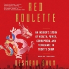 Red Roulette: An Insider's Story of Wealth, Power, Corruption, and Vengeance in Today's China Cover Image