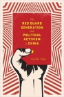 The Red Guard Generation and Political Activism in China (Studies of the Weatherhead East Asian Institute) Cover Image