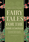 Fairy Tales for the Disillusioned: Enchanted Stories from the French Decadent Tradition (Oddly Modern Fairy Tales #11) Cover Image