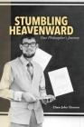 Stumbling Heavenward: One Philosopher's Journey Cover Image