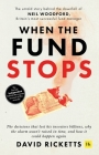 When the Fund Stops: The Untold Story Behind the Downfall of Neil Woodford, Britain's Most Successful Fund Manager Cover Image
