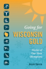 Going for Wisconsin Gold: Stories of Our State Olympians Cover Image