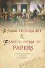 The Complete Federalist and The Anti-Federalist Papers: The Articles of Confederation, The Constitution of Declaration, The Preamble to The Bill of Ri Cover Image