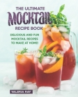 The Ultimate Mocktail Recipe Book: Delicious and Fun Mocktail Recipes to Make at Home! Cover Image