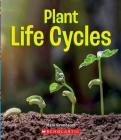 Plant Life Cycles (A True Book: Incredible Plants!) Cover Image