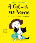 A Cat With No Name: A Story About Sadness (What a Feeling) Cover Image