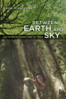 Between Earth and Sky: Our Intimate Connections to Trees Cover Image