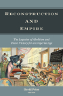 Reconstruction and Empire: The Legacies of Abolition and Union Victory for an Imperial Age (Reconstructing America) Cover Image