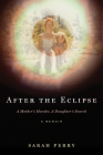 After the Eclipse: A Mother's Murder, a Daughter's Search Cover Image