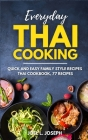Everyday Thai Cooking: Quick and Easy Family Style Recipes [Thai Cookbook, 77 Recipes] Cover Image